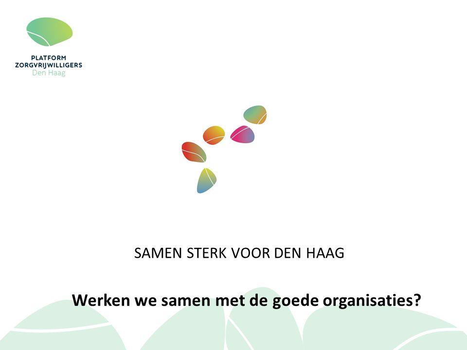 Werken we samen met de goede organisaties? SAMEN STERK VOOR DEN HAAG