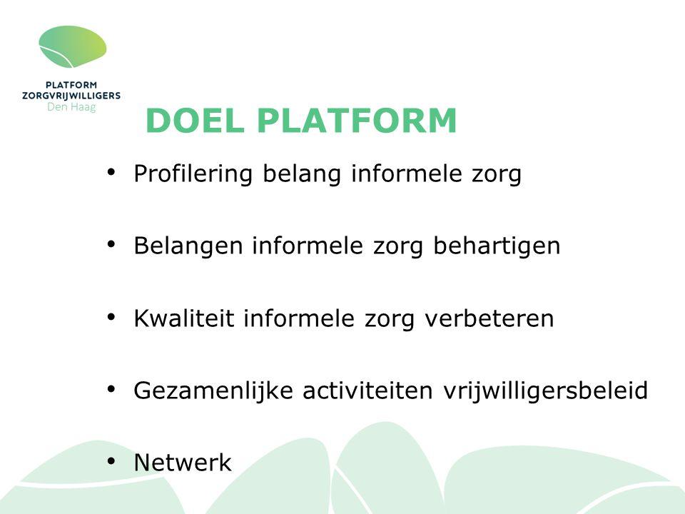 DOEL PLATFORM Profilering belang informele zorg Belangen informele zorg behartigen Kwaliteit informele zorg verbeteren Gezamenlijke activiteiten vrijwilligersbeleid Netwerk