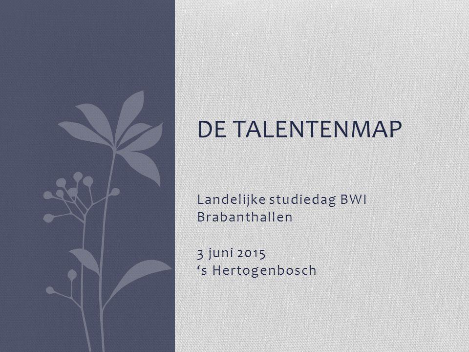 Landelijke studiedag BWI Brabanthallen 3 juni 2015 's Hertogenbosch DE TALENTENMAP