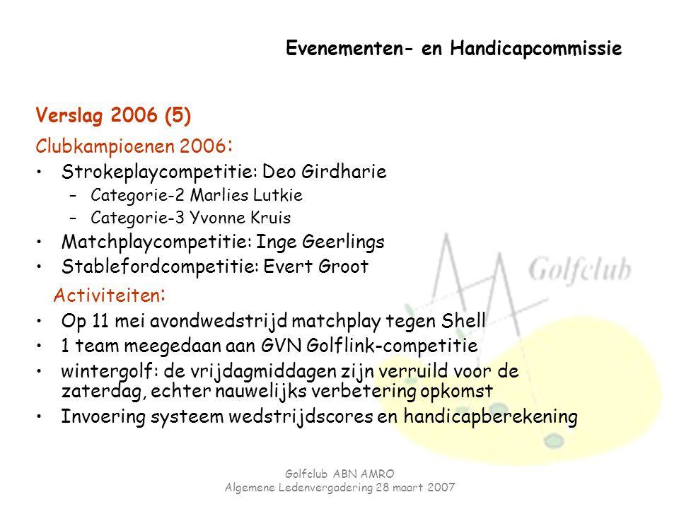 Golfclub ABN AMRO Algemene Ledenvergadering 28 maart 2007 Evenementen- en Handicapcommissie Verslag 2006 (5) Clubkampioenen 2006 : Strokeplaycompetiti
