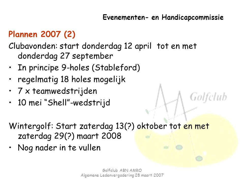 Golfclub ABN AMRO Algemene Ledenvergadering 28 maart 2007 Evenementen- en Handicapcommissie Plannen 2007 (2) Clubavonden: start donderdag 12 april tot