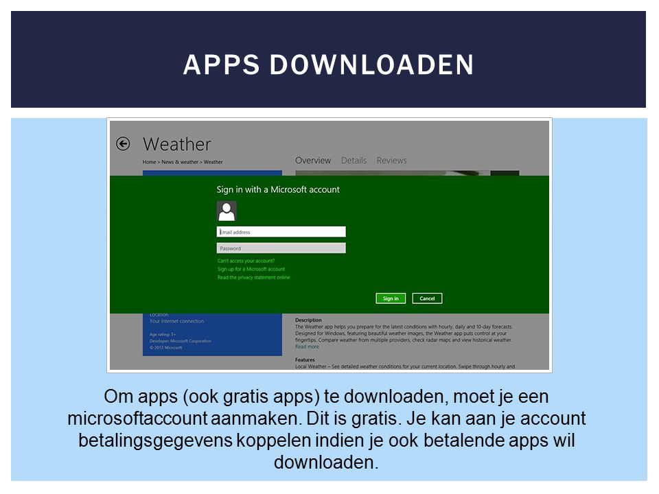 APPS DOWNLOADEN Om apps (ook gratis apps) te downloaden, moet je een microsoftaccount aanmaken.