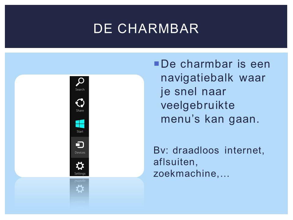  De charmbar is een navigatiebalk waar je snel naar veelgebruikte menu's kan gaan.