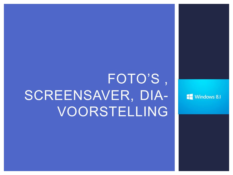 FOTO'S, SCREENSAVER, DIA- VOORSTELLING