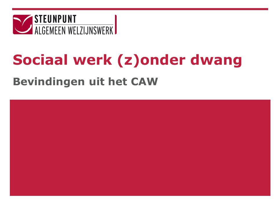 Sociaal werk (z)onder dwang Bevindingen uit het CAW