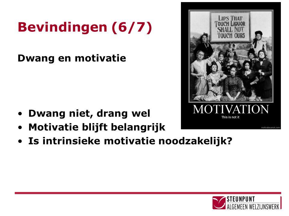Bevindingen (6/7) Dwang en motivatie Dwang niet, drang wel Motivatie blijft belangrijk Is intrinsieke motivatie noodzakelijk?
