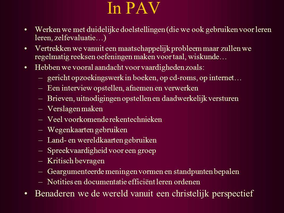 In PAV Werken we met duidelijke doelstellingen (die we ook gebruiken voor leren leren, zelfevaluatie…) Vertrekken we vanuit een maatschappelijk proble