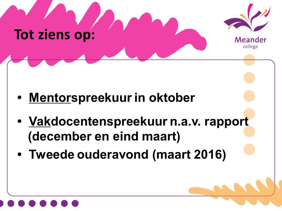 Tot ziens op: Mentorspreekuur in oktober Vakdocentenspreekuur n.a.v. rapport (december en eind maart) Tweede ouderavond (maart 2016)