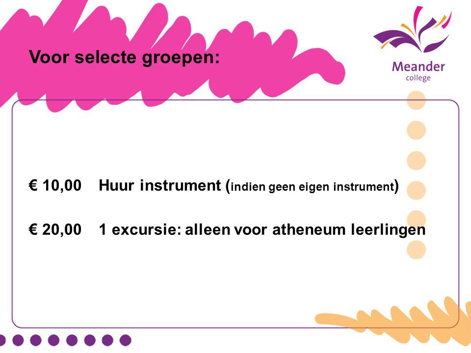 Voor selecte groepen: € 10,00 Huur instrument ( indien geen eigen instrument ) € 20,00 1 excursie: alleen voor atheneum leerlingen