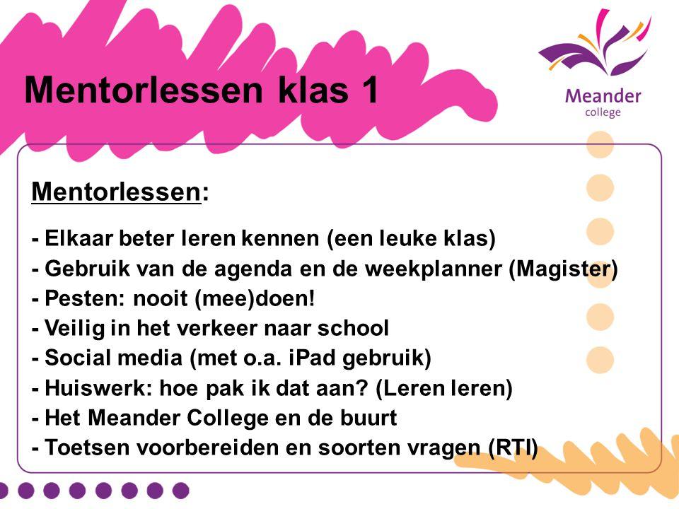 Mentorlessen klas 1 Mentorlessen: - Elkaar beter leren kennen (een leuke klas) - Gebruik van de agenda en de weekplanner (Magister) - Pesten: nooit (m