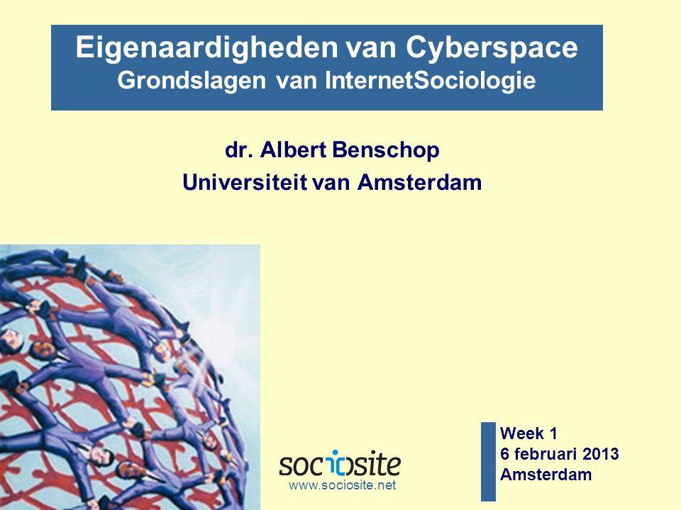 Week 1 6 februari 2013 Amsterdam dr. Albert Benschop Universiteit van Amsterdam www.sociosite.net Eigenaardigheden van Cyberspace Grondslagen van Inte