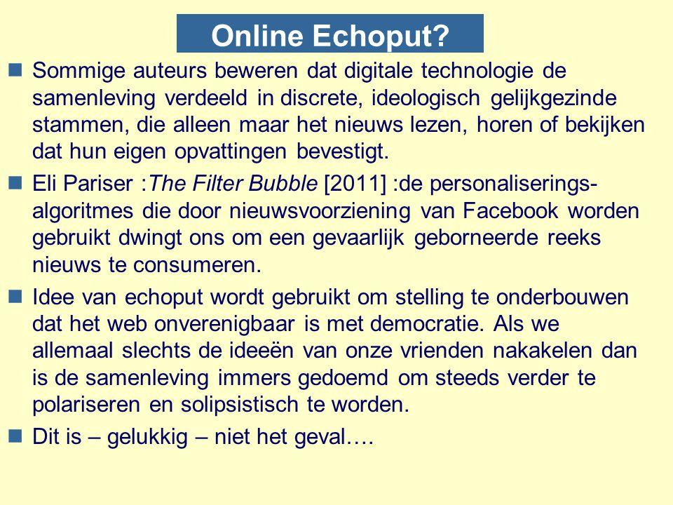 Online Echoput? nSommige auteurs beweren dat digitale technologie de samenleving verdeeld in discrete, ideologisch gelijkgezinde stammen, die alleen m