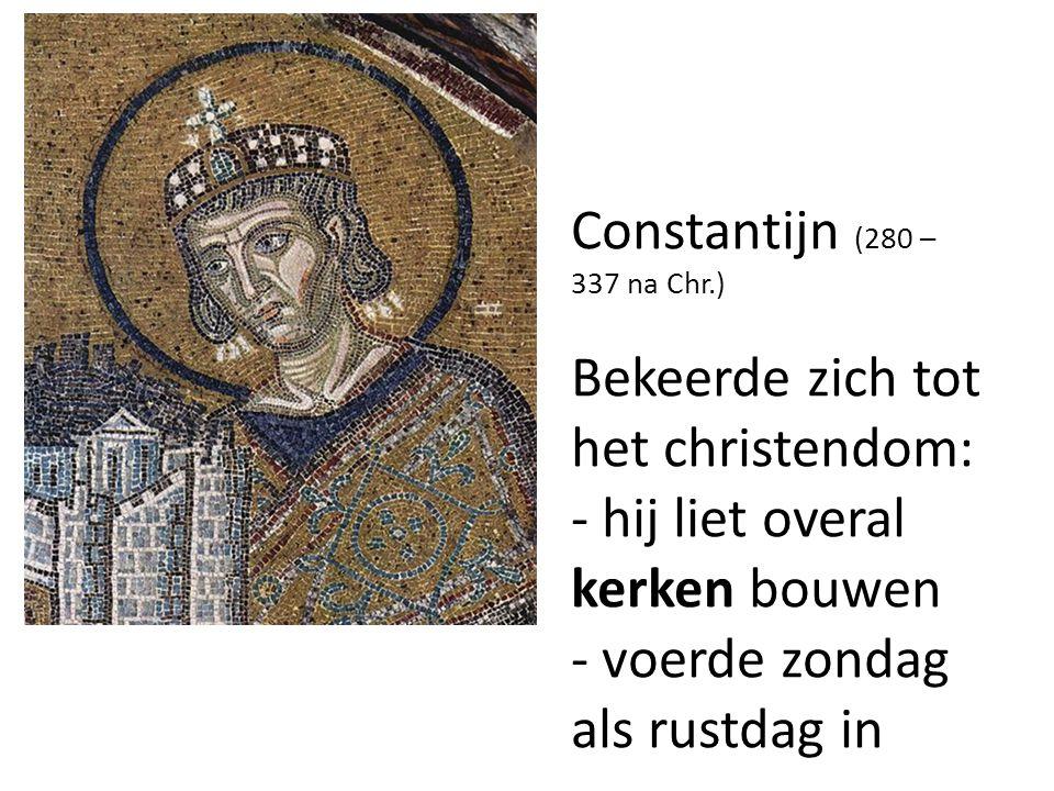 Constantijn (280 – 337 na Chr.) Bekeerde zich tot het christendom: - hij liet overal kerken bouwen - voerde zondag als rustdag in