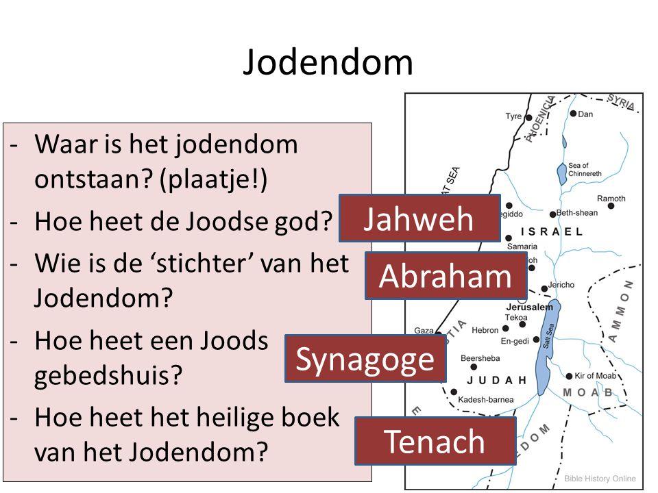 Jodendom -W-Waar is het jodendom ontstaan? (plaatje!) -H-Hoe heet de Joodse god? -W-Wie is de 'stichter' van het Jodendom? -H-Hoe heet een Joods gebed