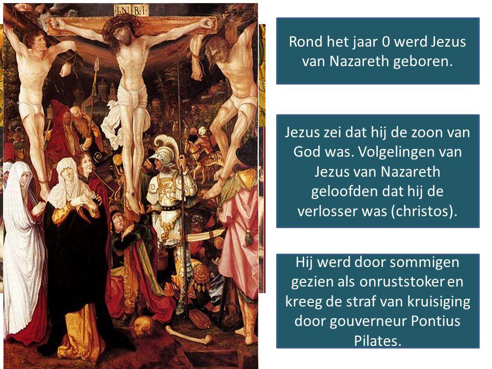 Rond het jaar 0 werd Jezus van Nazareth geboren. Jezus zei dat hij de zoon van God was. Volgelingen van Jezus van Nazareth geloofden dat hij de verlos
