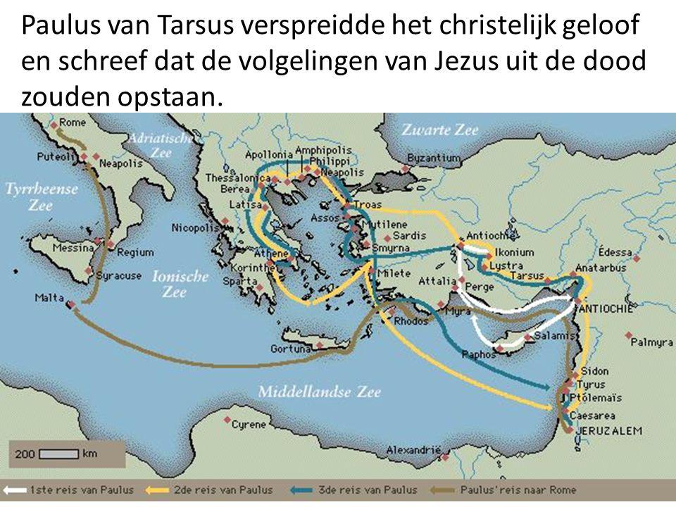 Paulus van Tarsus verspreidde het christelijk geloof en schreef dat de volgelingen van Jezus uit de dood zouden opstaan.