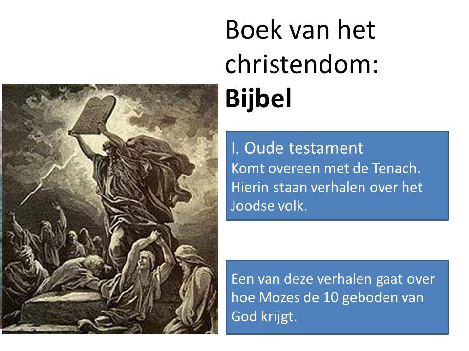 Boek van het christendom: Bijbel I. Oude testament Komt overeen met de Tenach. Hierin staan verhalen over het Joodse volk. Een van deze verhalen gaat