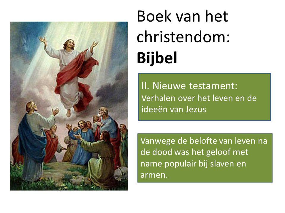 Boek van het christendom: Bijbel Vanwege de belofte van leven na de dood was het geloof met name populair bij slaven en armen. II. Nieuwe testament: V