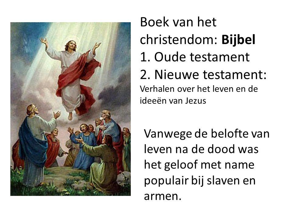 Boek van het christendom: Bijbel 1. Oude testament 2. Nieuwe testament: Verhalen over het leven en de ideeën van Jezus Vanwege de belofte van leven na
