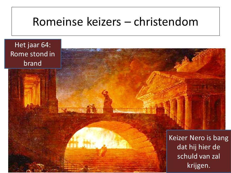 Romeinse keizers – christendom Het jaar 64: Rome stond in brand Keizer Nero is bang dat hij hier de schuld van zal krijgen.