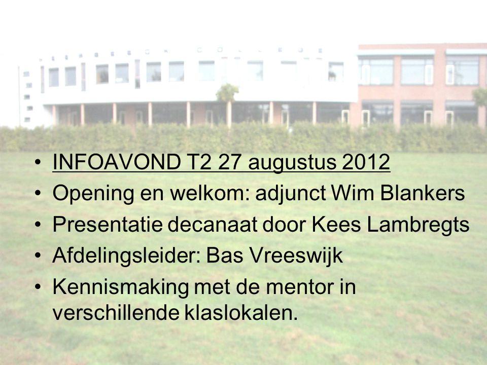 INFOAVOND T2 27 augustus 2012 Opening en welkom: adjunct Wim Blankers Presentatie decanaat door Kees Lambregts Afdelingsleider: Bas Vreeswijk Kennisma