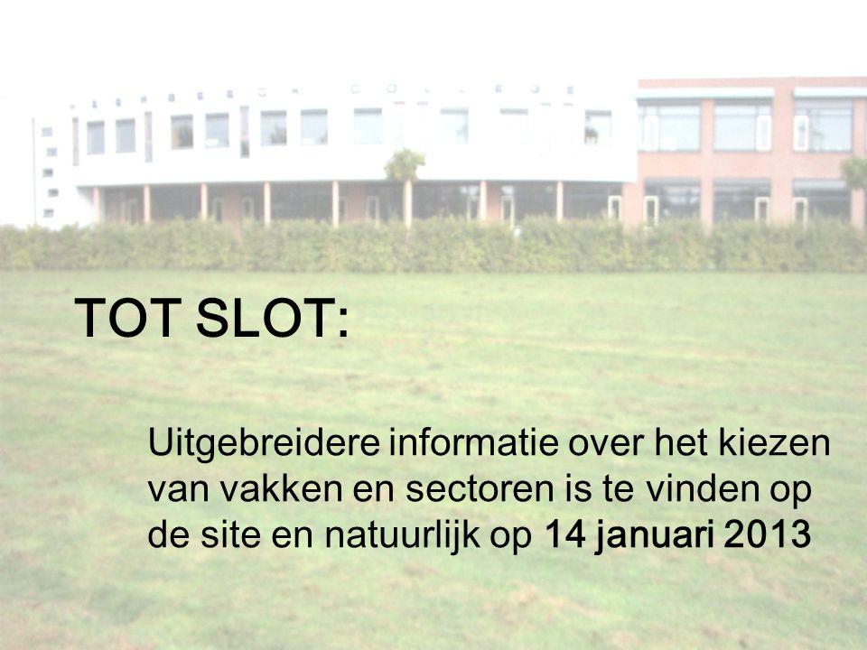 TOT SLOT: Uitgebreidere informatie over het kiezen van vakken en sectoren is te vinden op de site en natuurlijk op 14 januari 2013