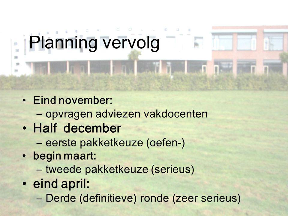 Planning vervolg Eind november: –opvragen adviezen vakdocenten Half december –eerste pakketkeuze (oefen-) begin maart: –tweede pakketkeuze (serieus) e