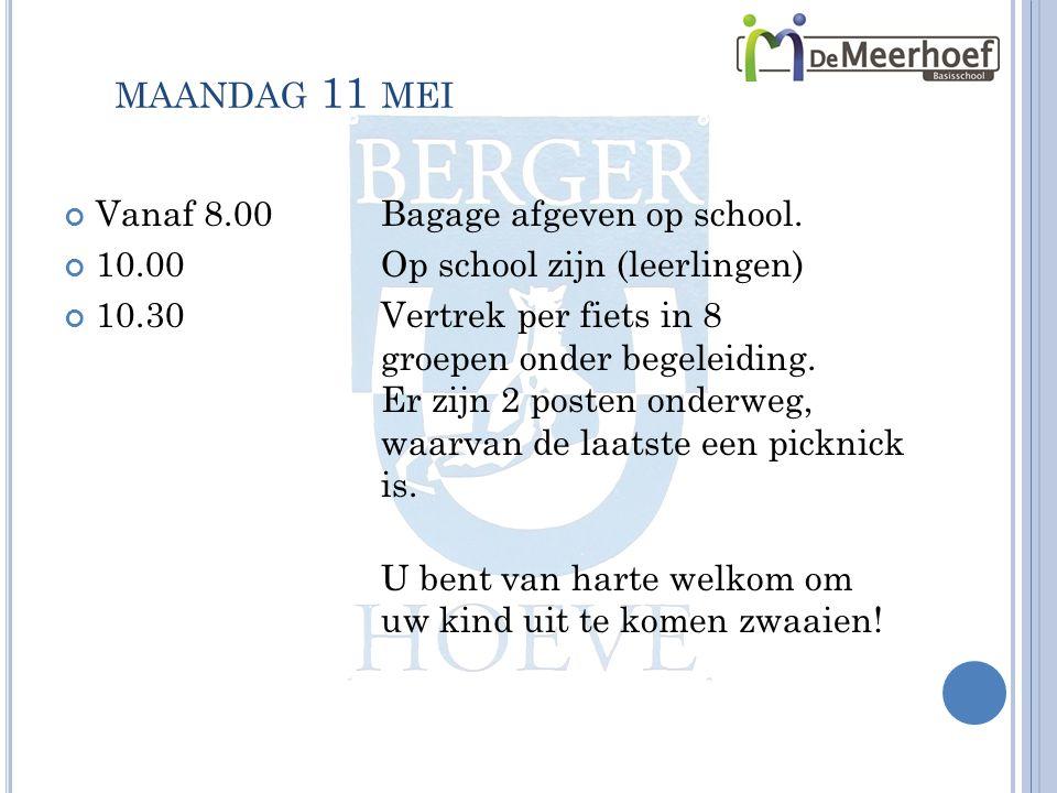 MAANDAG 11 MEI Vanaf 8.00Bagage afgeven op school. 10.00Op school zijn (leerlingen) 10.30Vertrek per fiets in 8 groepen onder begeleiding. Er zijn 2 p