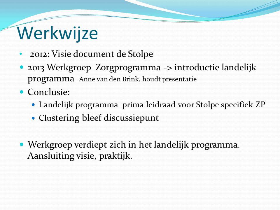 Werkwijze 2012: Visie document de Stolpe 2013 Werkgroep Zorgprogramma -> introductie landelijk programma Anne van den Brink, houdt presentatie Conclusie: Landelijk programma prima leidraad voor Stolpe specifiek ZP Clu stering bleef discussiepunt Werkgroep verdiept zich in het landelijk programma.