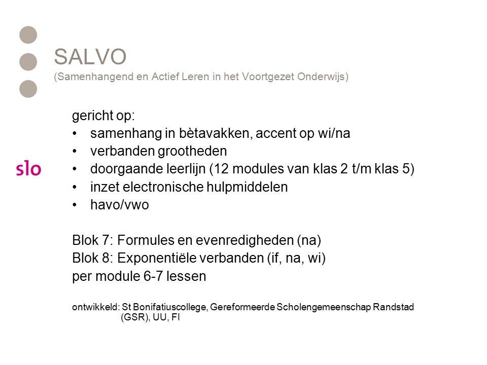 SALVO (Samenhangend en Actief Leren in het Voortgezet Onderwijs) gericht op: samenhang in bètavakken, accent op wi/na verbanden grootheden doorgaande