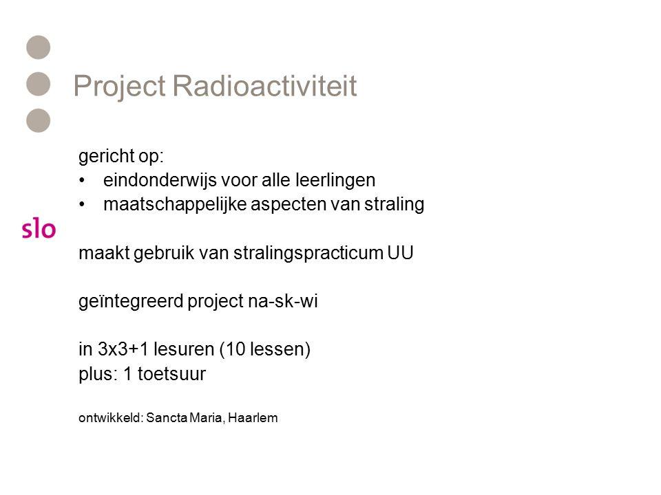 Project Radioactiviteit gericht op: eindonderwijs voor alle leerlingen maatschappelijke aspecten van straling maakt gebruik van stralingspracticum UU