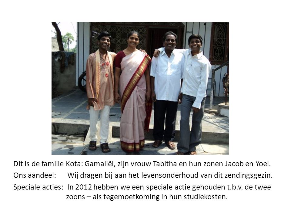 Dit is de familie Kota: Gamaliël, zijn vrouw Tabitha en hun zonen Jacob en Yoel. Ons aandeel: Wij dragen bij aan het levensonderhoud van dit zendingsg