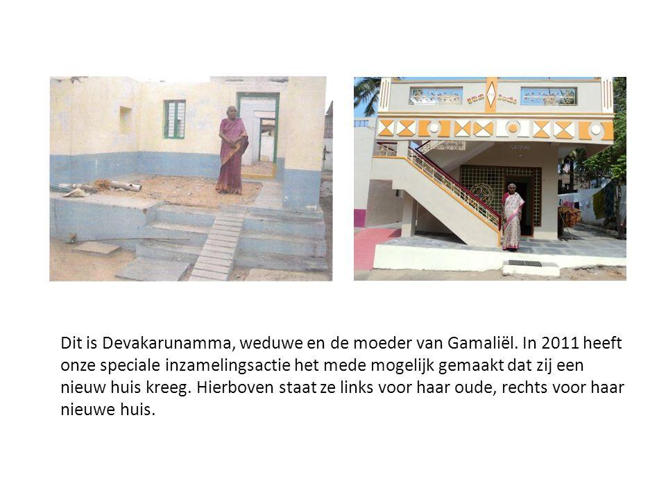 Dit is Devakarunamma, weduwe en de moeder van Gamaliël. In 2011 heeft onze speciale inzamelingsactie het mede mogelijk gemaakt dat zij een nieuw huis