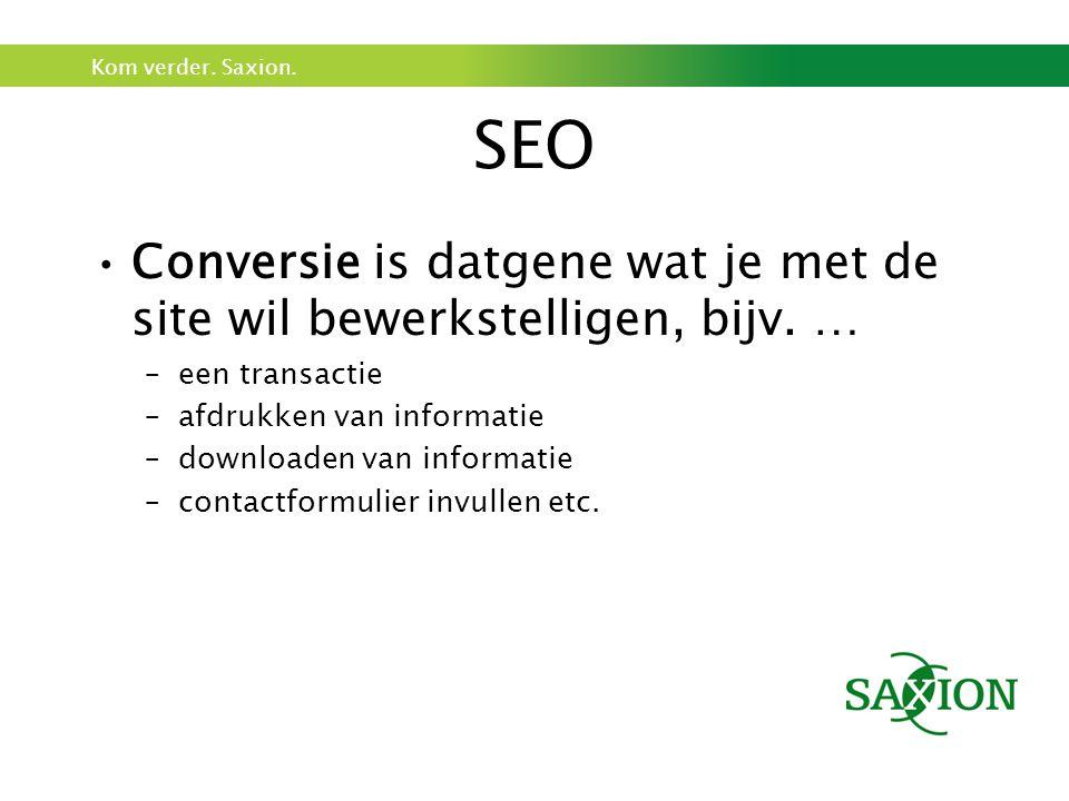 Kom verder.Saxion. SEO Conversie is datgene wat je met de site wil bewerkstelligen, bijv.