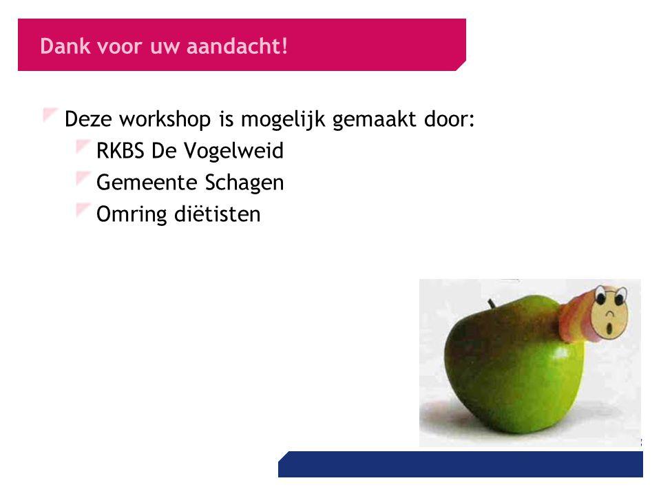 Dank voor uw aandacht! Deze workshop is mogelijk gemaakt door: RKBS De Vogelweid Gemeente Schagen Omring diëtisten