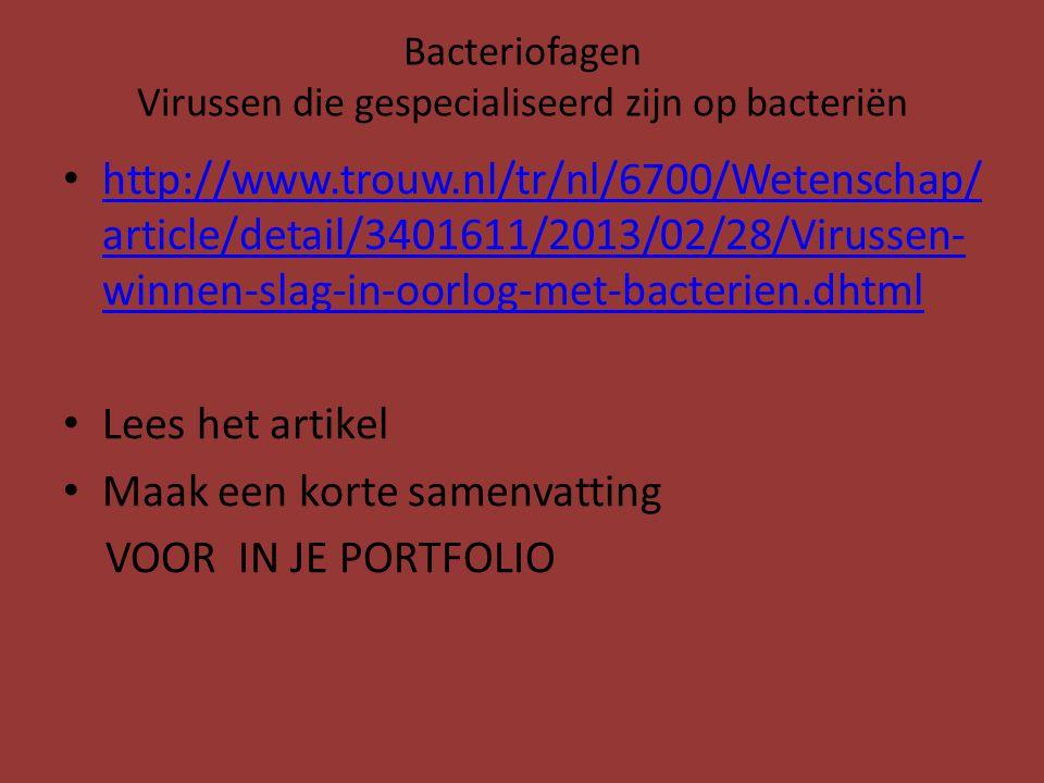 Bacteriofagen Virussen die gespecialiseerd zijn op bacteriën http://www.trouw.nl/tr/nl/6700/Wetenschap/ article/detail/3401611/2013/02/28/Virussen- wi