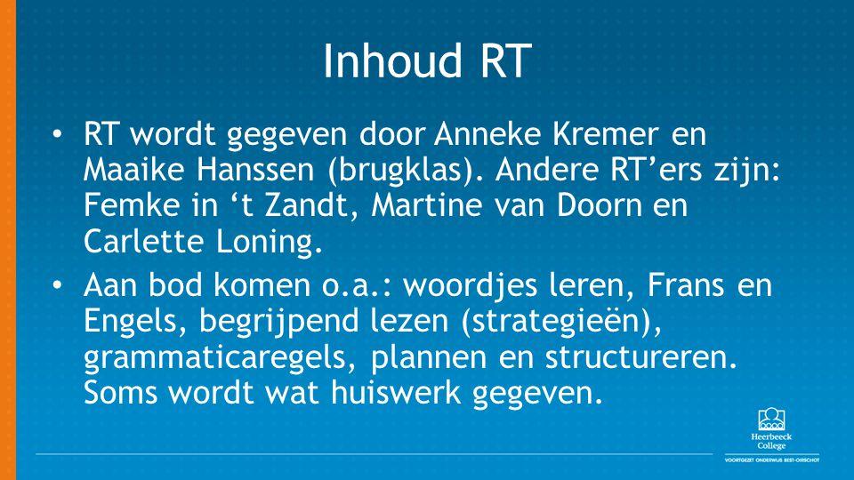 Inhoud RT RT wordt gegeven door Anneke Kremer en Maaike Hanssen (brugklas).