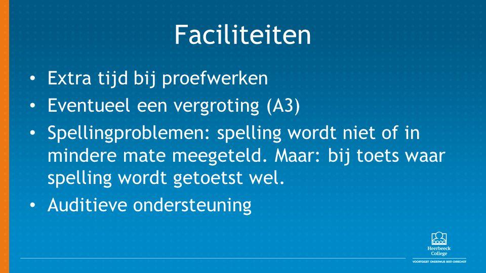 Faciliteiten Extra tijd bij proefwerken Eventueel een vergroting (A3) Spellingproblemen: spelling wordt niet of in mindere mate meegeteld.