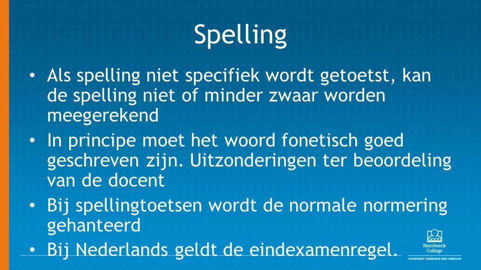 Spelling Als spelling niet specifiek wordt getoetst, kan de spelling niet of minder zwaar worden meegerekend In principe moet het woord fonetisch goed geschreven zijn.