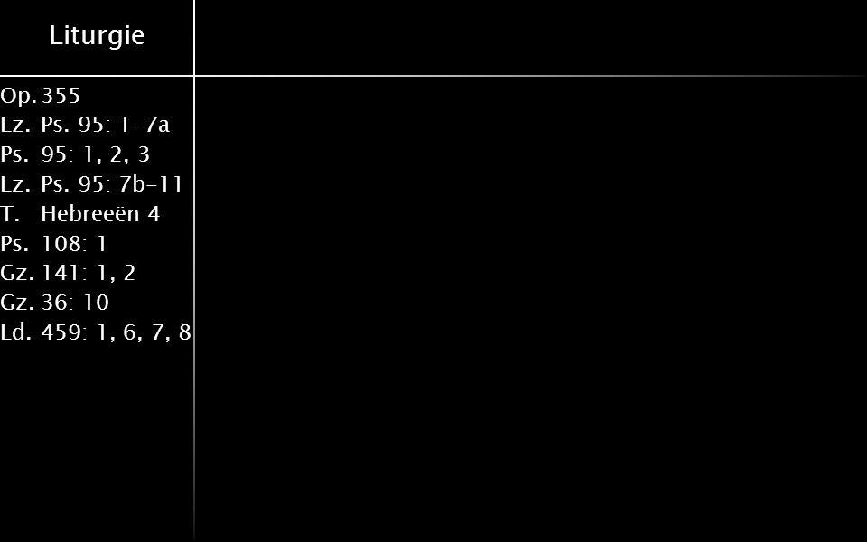 Liturgie Op.355 Lz.Ps. 95: 1-7a Ps.95: 1, 2, 3 Lz.Ps.