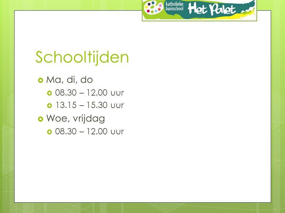 Schooltijden  Ma, di, do  08.30 – 12.00 uur  13.15 – 15.30 uur  Woe, vrijdag  08.30 – 12.00 uur