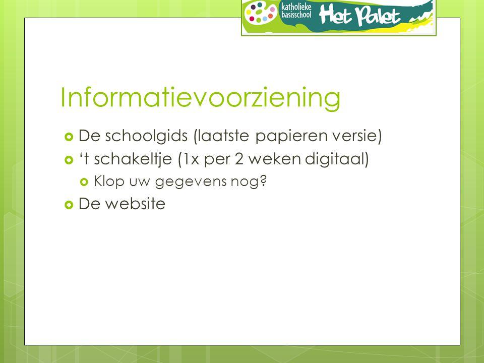 Informatievoorziening  De schoolgids (laatste papieren versie)  't schakeltje (1x per 2 weken digitaal)  Klop uw gegevens nog.