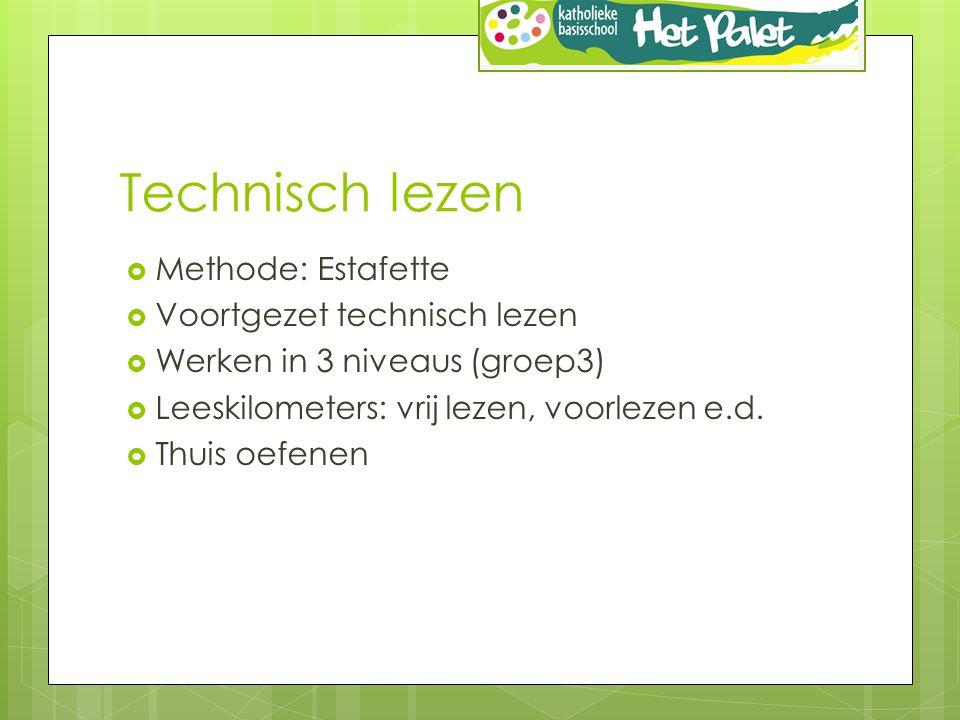 Technisch lezen  Methode: Estafette  Voortgezet technisch lezen  Werken in 3 niveaus (groep3)  Leeskilometers: vrij lezen, voorlezen e.d.