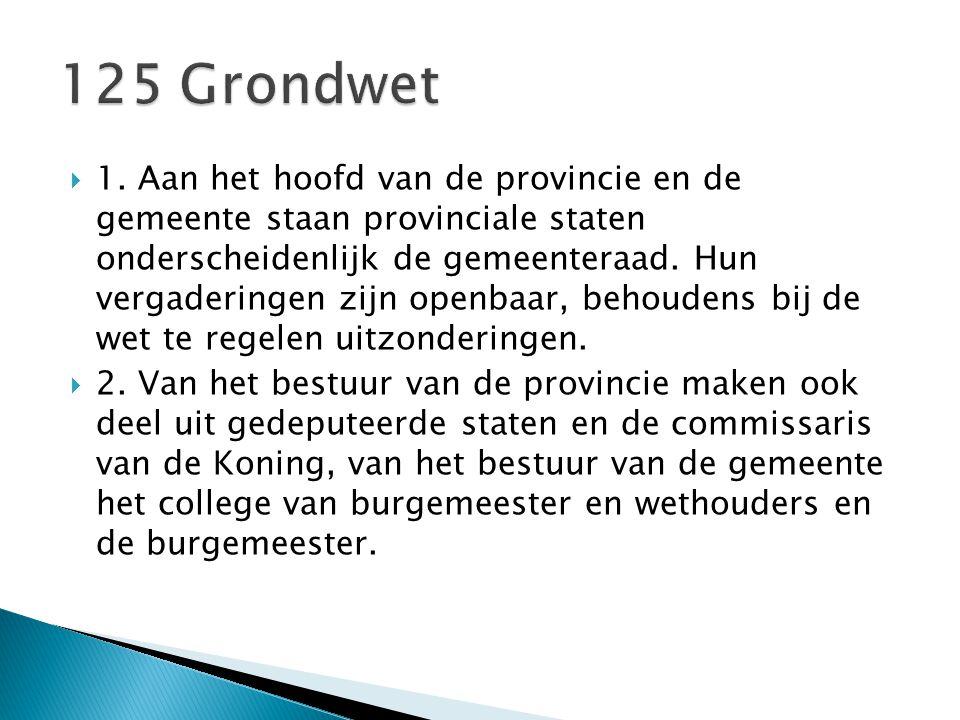  1. Aan het hoofd van de provincie en de gemeente staan provinciale staten onderscheidenlijk de gemeenteraad. Hun vergaderingen zijn openbaar, behoud