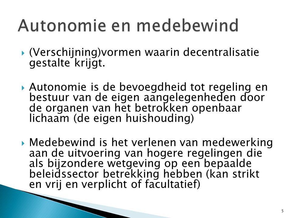  Autonomie & Medebewind  124 Grondwet ◦ 1.Voor provincies en gemeenten wordt de bevoegdheid tot regeling en bestuur inzake hun huishouding aan hun besturen overgelaten.