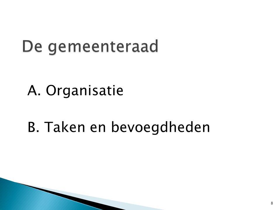 9 Organisatie  De gemeenteraad staat aan het hoofd van de gemeente (125, lid 1, Gw); hoofdschap  Juist daarom democratisch gekozen (vgl.