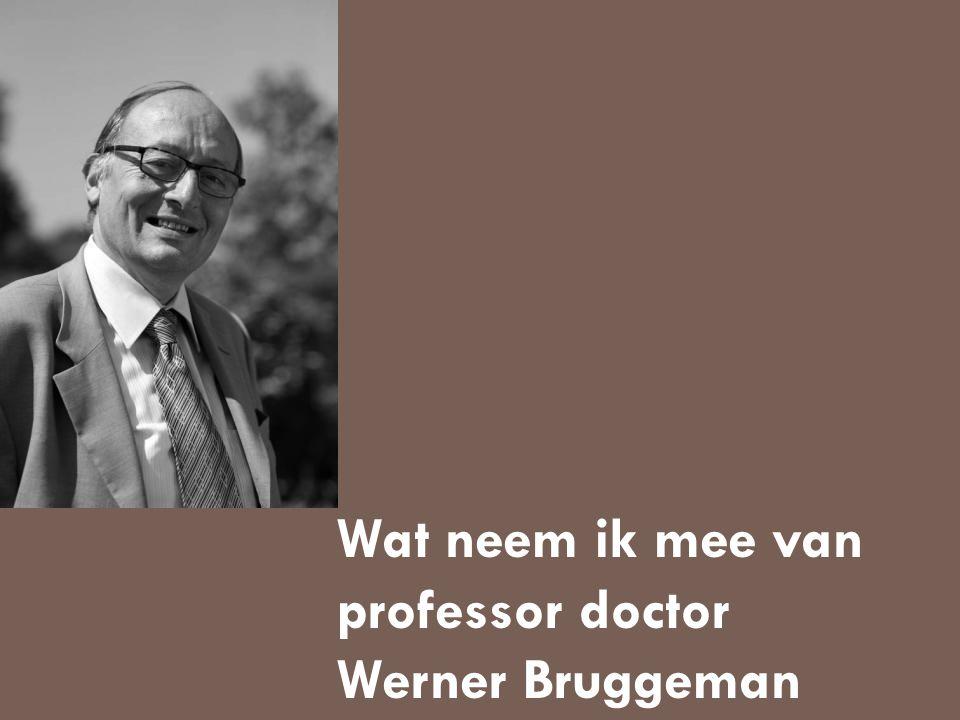 Wat neem ik mee van professor doctor Werner Bruggeman