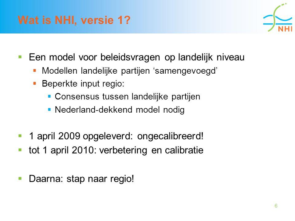 6 Wat is NHI, versie 1?  Een model voor beleidsvragen op landelijk niveau  Modellen landelijke partijen 'samengevoegd'  Beperkte input regio:  Con