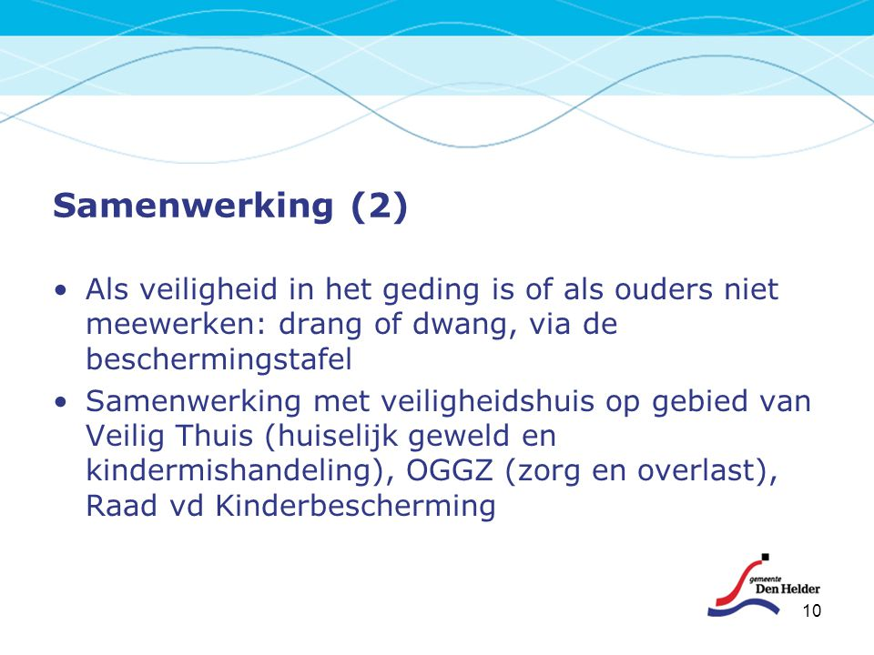 Samenwerking (2) Als veiligheid in het geding is of als ouders niet meewerken: drang of dwang, via de beschermingstafel Samenwerking met veiligheidshu