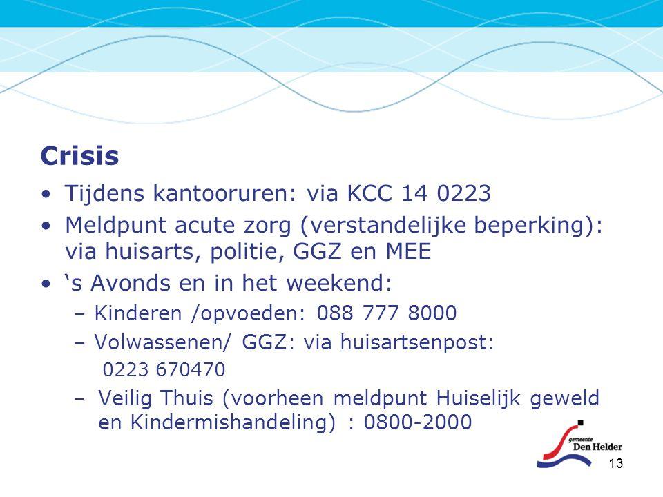 Crisis Tijdens kantooruren: via KCC 14 0223 Meldpunt acute zorg (verstandelijke beperking): via huisarts, politie, GGZ en MEE 's Avonds en in het week